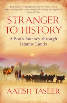Stranger to History : A Son's Journey through Islamic Lands, Paperback / softback Book