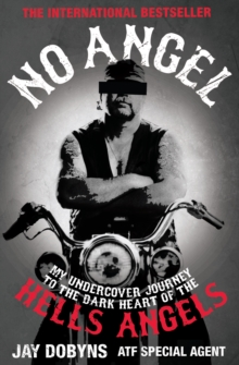 No Angel : My Undercover Journey to the Dark Heart of the Hells Angels, Paperback / softback Book