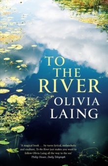 To the River : A Journey Beneath the Surface, Paperback Book
