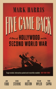Five Came Back : A Story of Hollywood and the Second World War, Paperback / softback Book