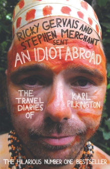 An Idiot Abroad : The Travel Diaries of Karl Pilkington, Paperback Book