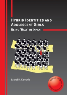 Hybrid Identities and Adolescent Girls : Being 'half' in Japan, Paperback Book