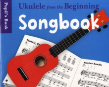 Ukulele From The Beginning : Songbook - Pupil's Book, Paperback / softback Book