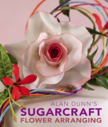 Alan Dunn's Sugarcraft Flower Arranging, Hardback Book