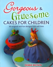 Gorgeous and Gruesome Cakes for Children, Paperback / softback Book