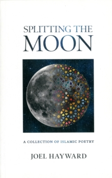 Splitting the Moon : A Collection of Islamic Poetry, Paperback Book
