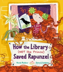 How the Library (Not the Prince) Saved Rapunzel, Paperback / softback Book