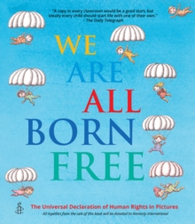 We Are All Born Free : The Universal Declaration of Human Rights in Pictures, Paperback / softback Book