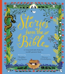 Stories from the Bible : 17 treasured tales from the world's greatest book, Hardback Book