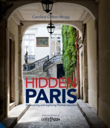 Hidden Paris : Discovering and Exploring Parisian Interiors, Hardback Book