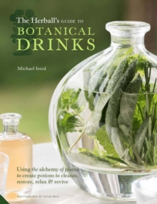 The Herball's Guide to Botanical Drinks : Using the alchemy of plants to create potions to cleanse, restore, relax and revive, Hardback Book