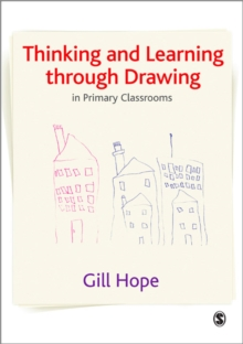 Thinking and Learning Through Drawing : In Primary Classrooms, Paperback / softback Book