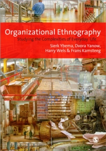 Organizational Ethnography : Studying the Complexity of Everyday Life, Paperback Book