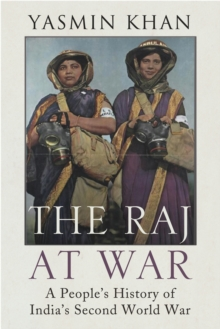 The Raj at War : A People's History of India's Second World War, Hardback Book