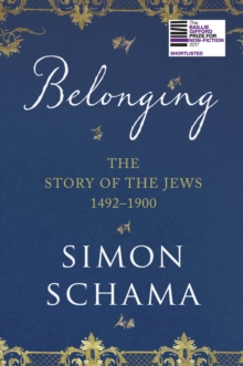 Belonging : The Story of the Jews 1492-1900, Hardback Book