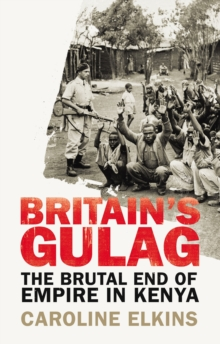 Britain's Gulag : The Brutal End of Empire in Kenya, Paperback / softback Book