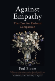 Against Empathy : The Case for Rational Compassion, Hardback Book