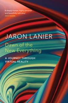 Dawn of the New Everything : A Journey Through Virtual Reality, Hardback Book