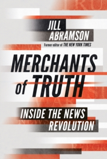 Merchants of Truth : Inside the News Revolution, Hardback Book