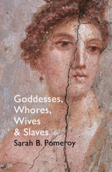 Goddesses, Whores, Wives and Slaves : Women in Classical Antiquity, Paperback Book