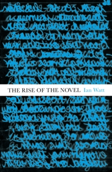 The Rise of the Novel : Studies in Defoe, Richardson and Fielding, Paperback Book