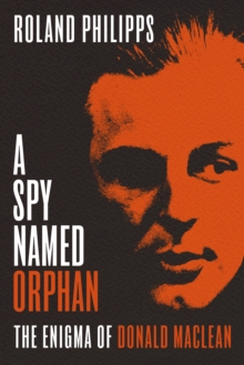 A Spy Named Orphan : The Enigma of Donald Maclean, Hardback Book