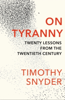 On Tyranny : Twenty Lessons from the Twentieth Century, Paperback Book
