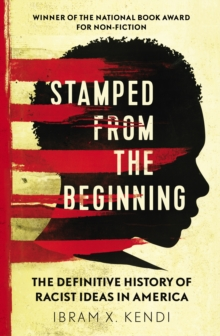 Stamped from the Beginning : The Definitive History of Racist Ideas in America, Paperback Book