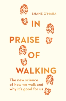 In Praise of Walking : The new science of how we walk and why it's good for us, Hardback Book