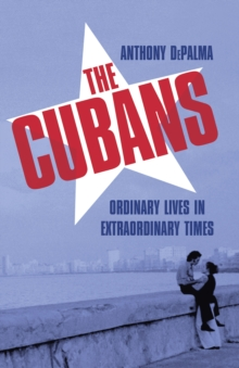 The Cubans : Ordinary Lives in Extraordinary Times, Hardback Book
