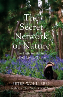 The Secret Network of Nature : The Delicate Balance of All Living Things, Hardback Book