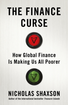 The Finance Curse : How global finance is making us all poorer, Hardback Book