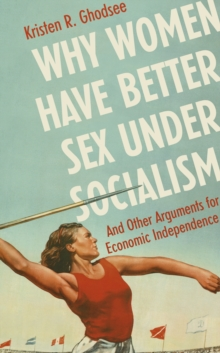 Why Women Have Better Sex Under Socialism : And Other Arguments for Economic Independence, Hardback Book