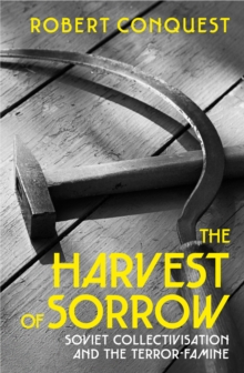 The Harvest of Sorrow : Soviet Collectivisation and the Terror-Famine, Paperback / softback Book