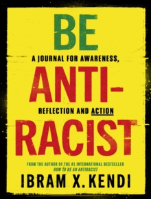 Be Antiracist : A Journal for Awareness, Reflection and Action, Paperback / softback Book