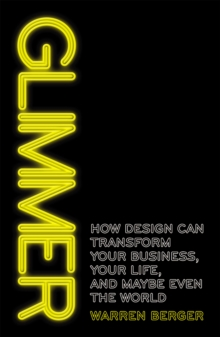 Glimmer : How design can transform your business, your life, and maybe even the world, Paperback Book