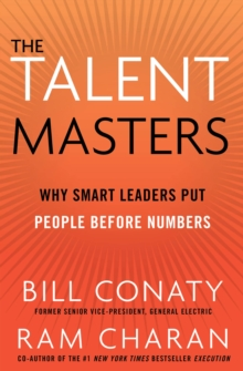 The Talent Masters : Why Smart Leaders Put People Before Numbers, Paperback / softback Book