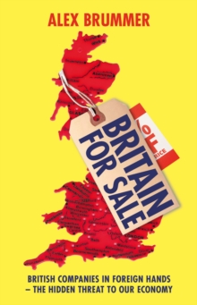 Britain for Sale : British Companies in Foreign Hands - The Hidden Threat to Our Economy, Paperback / softback Book