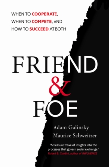 Friend and Foe : When to Cooperate, When to Compete, and How to Succeed at Both, Paperback / softback Book
