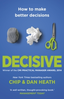 Decisive : How to Make Better Decisions, Paperback Book