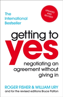 Getting To Yes : Negotiating An Agreement Without Giving In, Paperback Book