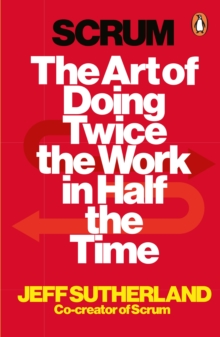 Scrum : The Art of Doing Twice the Work in Half the Time, Paperback / softback Book