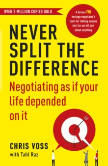 Never Split the Difference : Negotiating as if Your Life Depended on It, Paperback / softback Book
