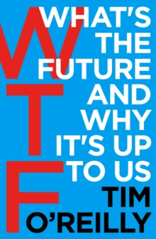 WTF?: What's the Future and Why It's Up to Us, Paperback / softback Book
