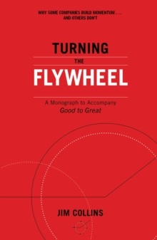 Turning the Flywheel : A Monograph to Accompany Good to Great, Paperback / softback Book