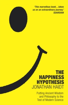 The Happiness Hypothesis : Ten Ways to Find Happiness and Meaning in Life, Paperback / softback Book