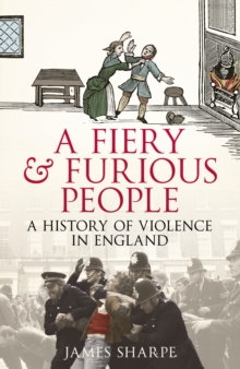 A Fiery & Furious People : A History of Violence in England, Hardback Book