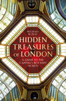 Hidden Treasures of London : A Guide to the Capital's Best-Kept Secrets, Hardback Book