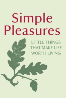 Simple Pleasures : Little Things That Make Life Worth Living, Hardback Book