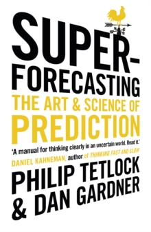 Superforecasting : The Art and Science of Prediction, Paperback / softback Book